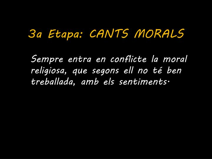 3a Etapa: CANTS MORALS