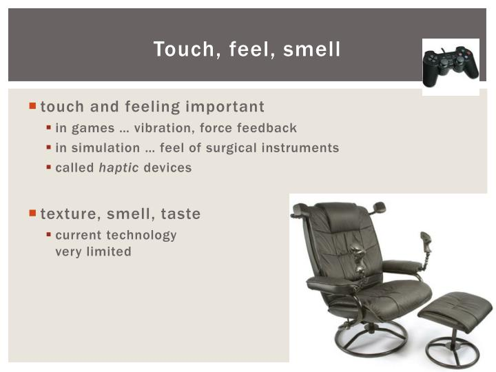 Touch, feel, smell