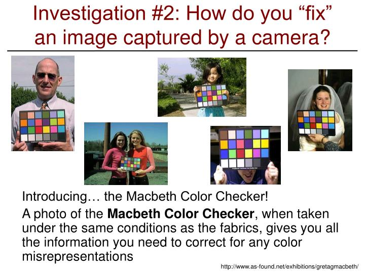 "Investigation #2: How do you ""fix"" an image captured by a camera?"
