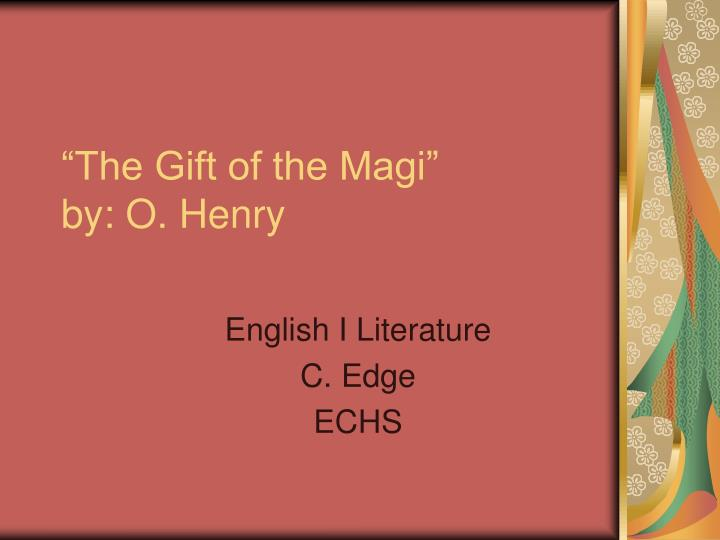 Ppt The Gift Of The Magi By O Henry Powerpoint Presentation