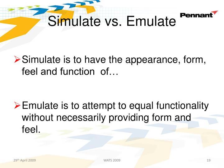 Simulate vs. Emulate