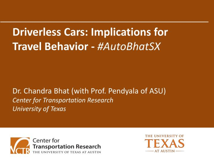 Driverless Cars: Implications for Travel Behavior -