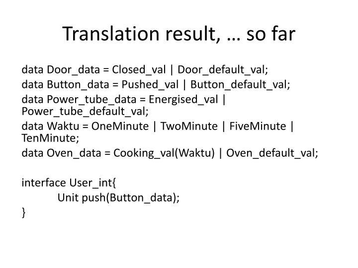 Translation result, … so far
