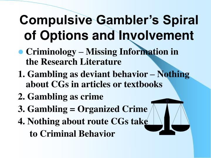Compulsive Gambler's Spiral of Options and Involvement