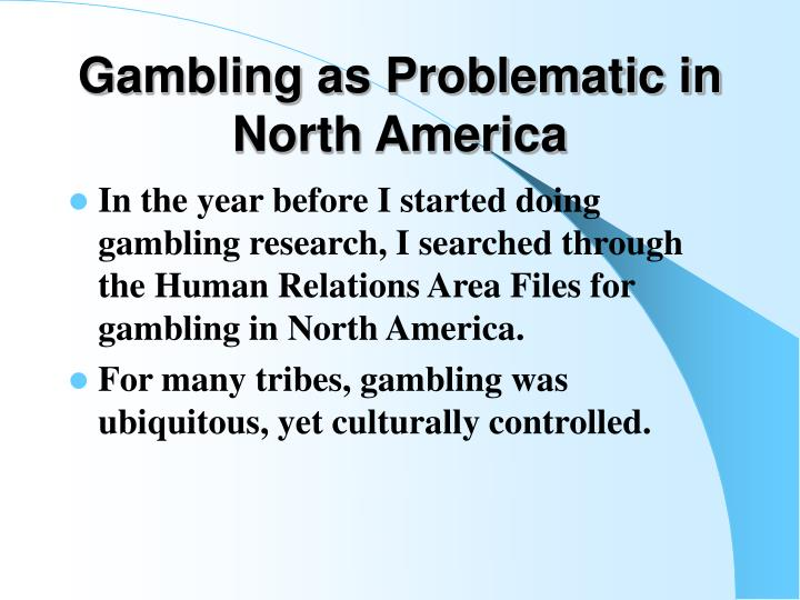 Gambling as Problematic in North America