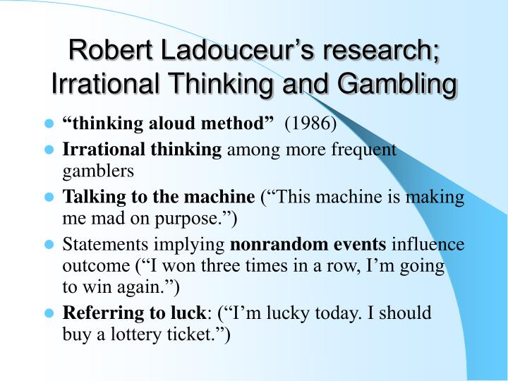 Robert Ladouceur's research; Irrational Thinking and Gambling