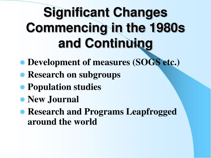 Significant Changes Commencing in the 1980s and Continuing