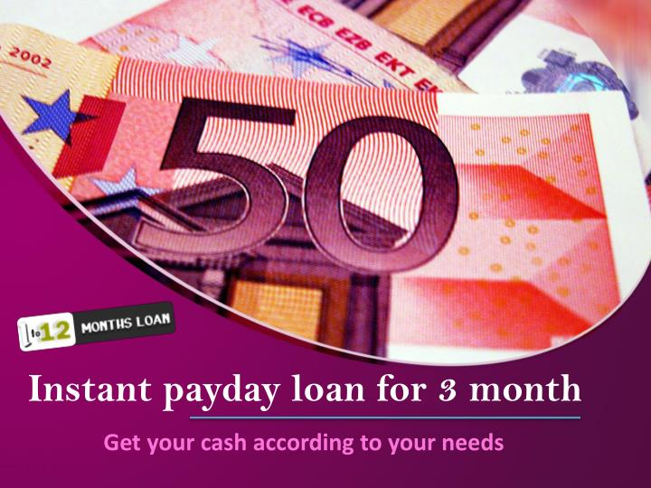 Instant payday loan for 3 month