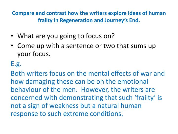 Compare and contrast how the writers explore ideas of human frailty in Regeneration and Journey's ...