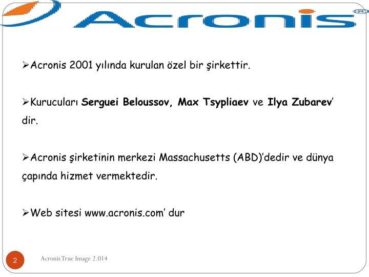 Acronis 2001 yılında kurulan özel bir şirkettir.