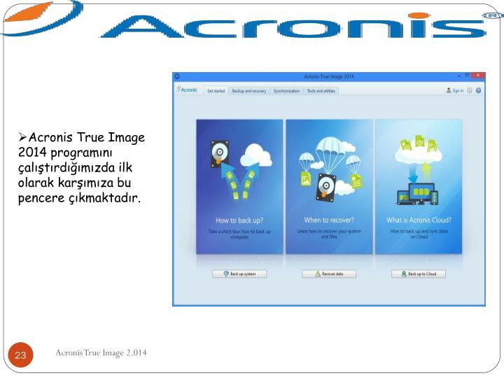 Acronis True Image 2014 programını çalıştırdığımızda ilk olarak karşımıza bu pencere çıkmaktadır.