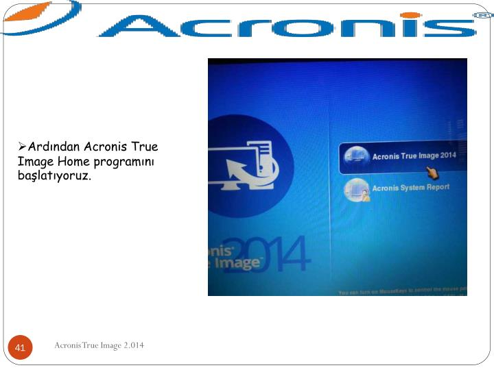 Ardından Acronis True Image Home programını başlatıyoruz.