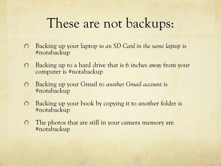 These are not backups: