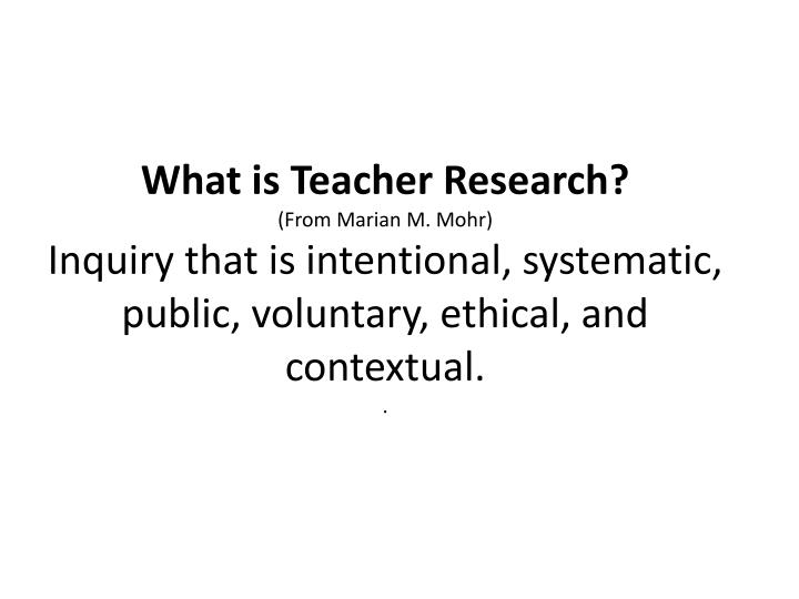 What is Teacher Research?