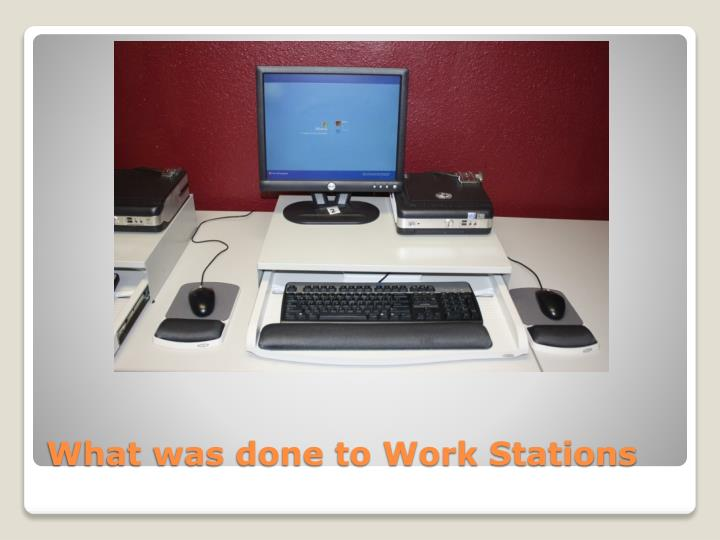 What was done to Work Stations