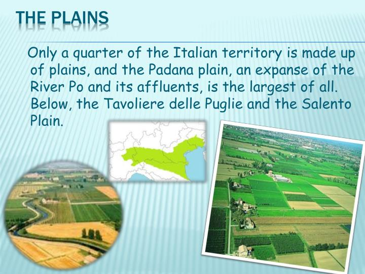 Only a quarter of the Italian territory is made up of plains, and the