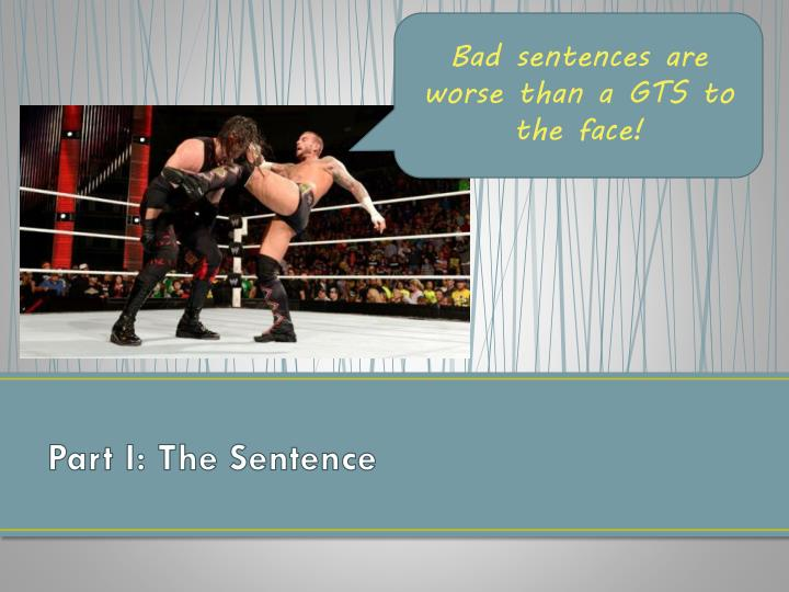 Bad sentences are worse than a GTS to the face!