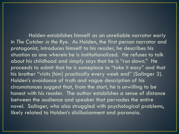 Holden establishes himself as an unreliable narrator early in