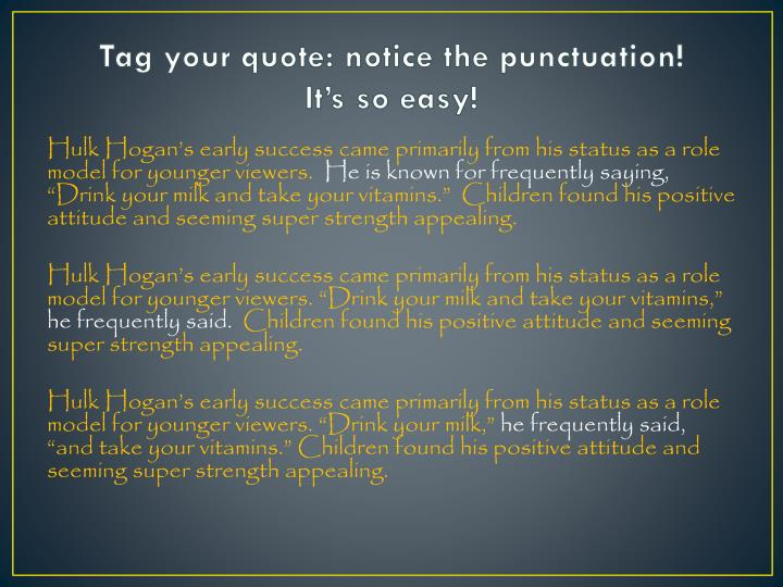 Tag your quote: notice the punctuation!