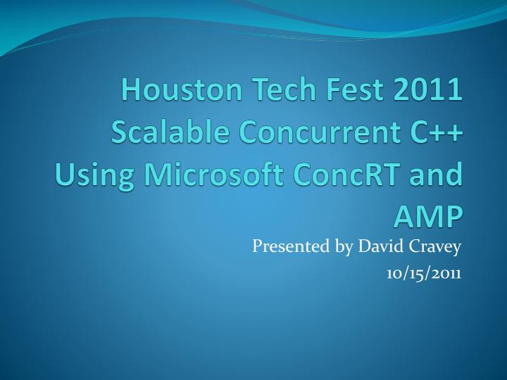 houston tech fest 2011 scalable concurrent c using microsoft concrt and amp n.