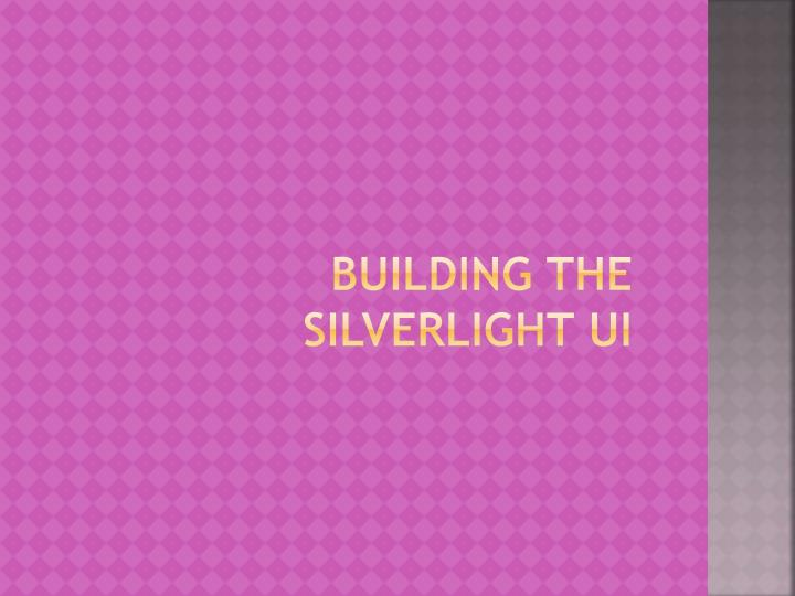 Building the Silverlight UI