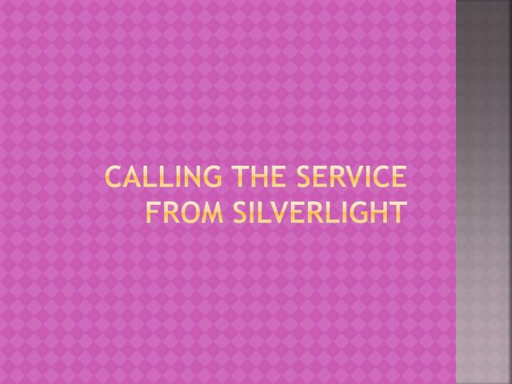 Calling the Service from Silverlight