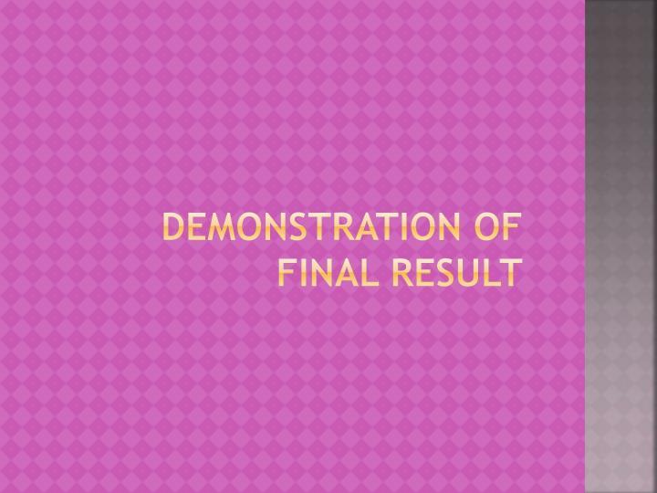Demonstration of final result