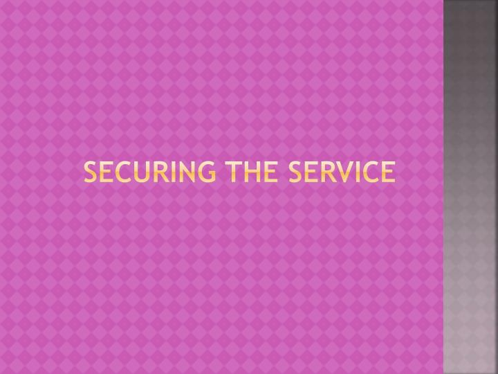 SECURING the Service