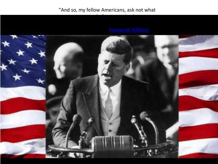 """""""And so, my fellow Americans, ask not what"""