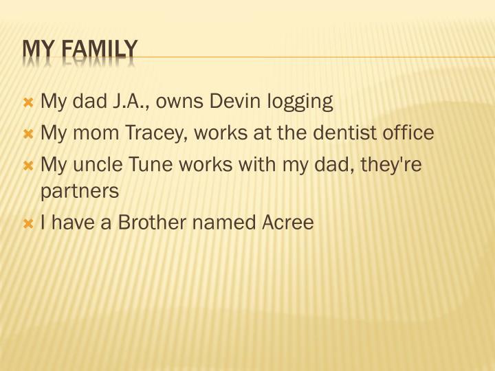 My dad J.A., owns Devin logging