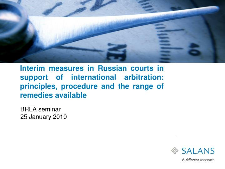 Interim measures in Russian courts in support of international arbitration: principles, procedure an...