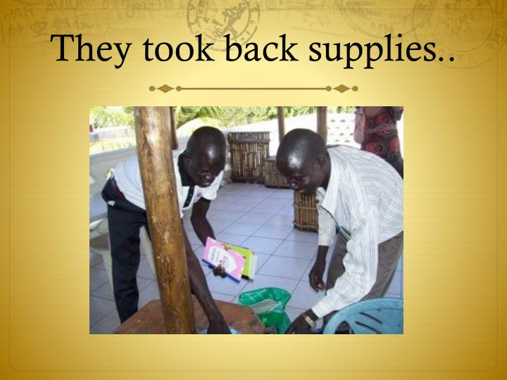 They took back supplies..