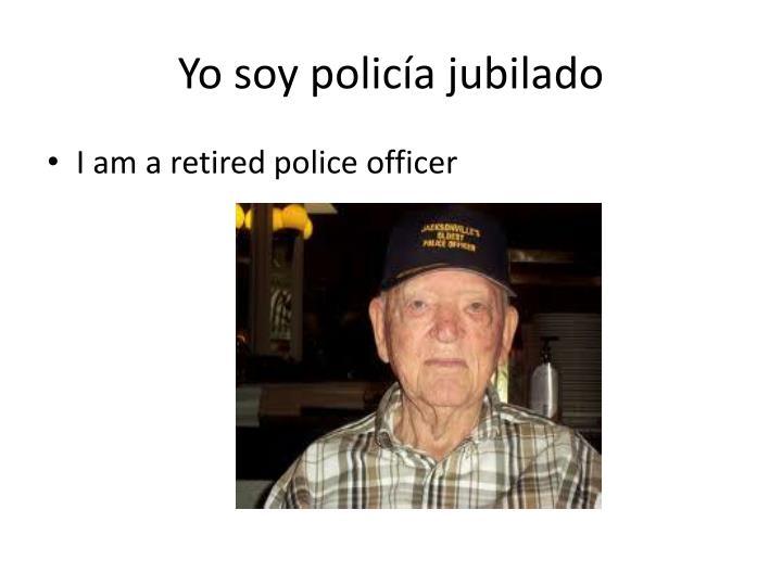 Yo soy policía jubilado