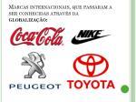 marcas internacionais que passaram a ser conhecidas atrav s da globaliza o