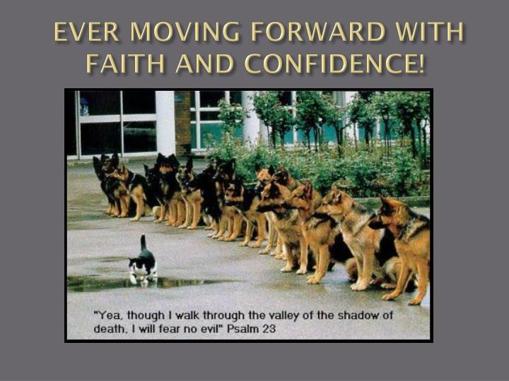 EVER MOVING FORWARD WITH FAITH AND CONFIDENCE!