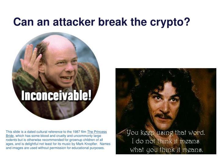 Can an attacker break the crypto?