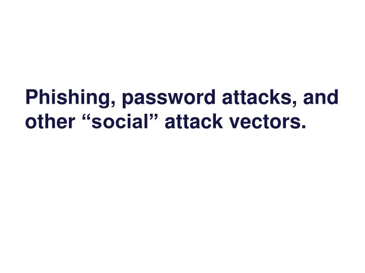 Phishing, password attacks, and other