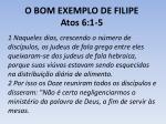 o bom exemplo de filipe atos 6 1 5
