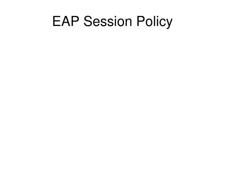 EAP Session Policy
