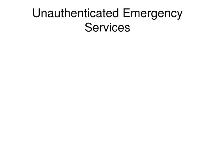 Unauthenticated Emergency Services