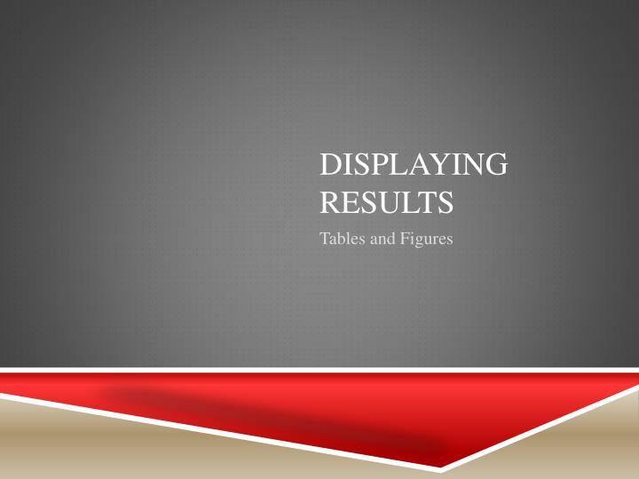 Displaying results