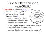 beyond nash equilibria non static