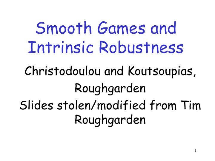 smooth games and intrinsic robustness n.