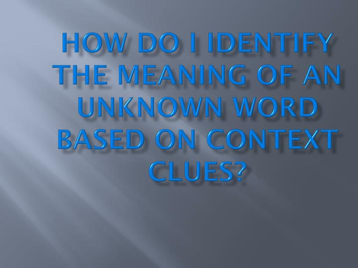 PPT - How do I identify the meaning of an unknown word based