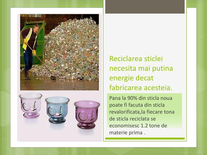 Reciclarea sticlei necesita mai putina energie decat fabricarea acesteia.