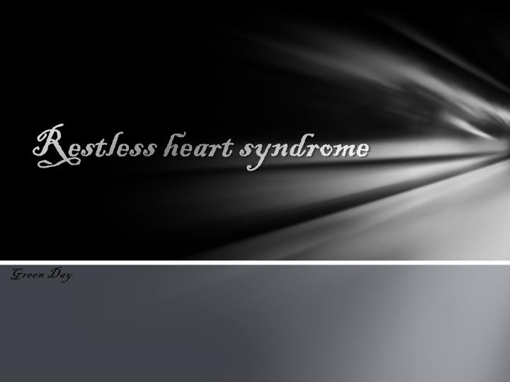 restless heart syndrome n.