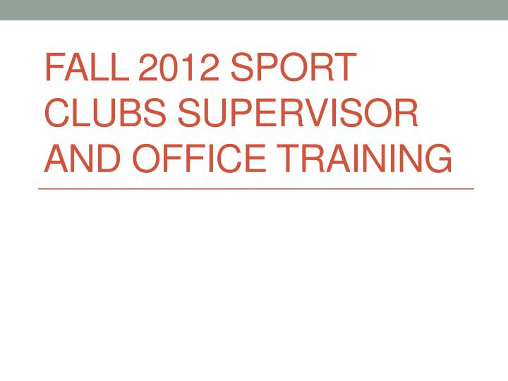Fall 2012 sport clubs supervisor and office training
