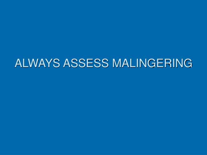 ALWAYS ASSESS MALINGERING