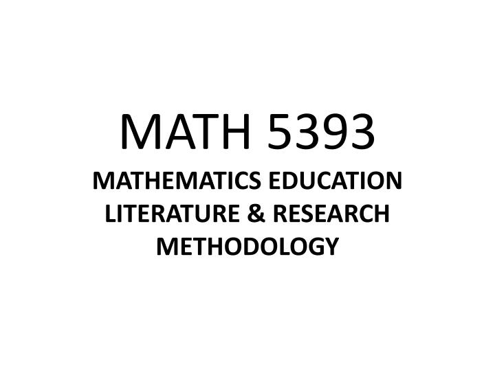 math 5393 mathematics education literature research methodology n.
