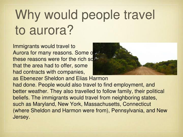 Why would people travel to aurora